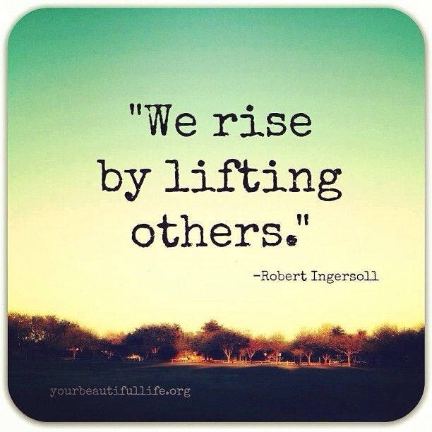 Today, we rise by lifting others