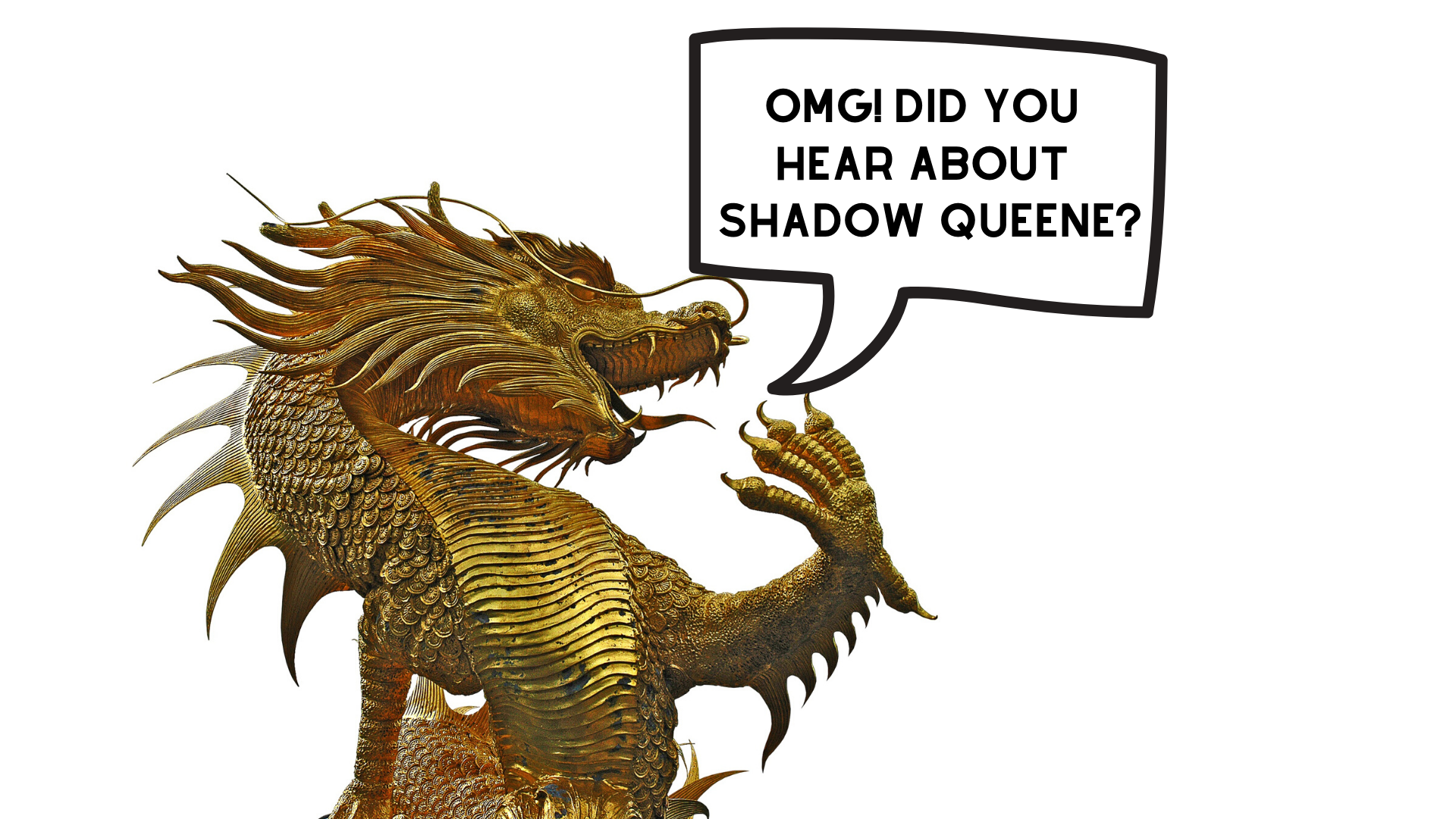 Dragon Announcing Shadow Queene - OMG!