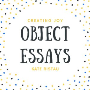 Object essays creating joy